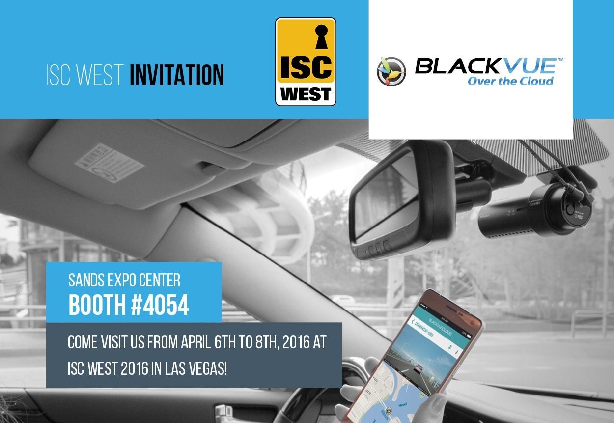 Visit BlackVue's booth at ISC West 2016 from April 6th to April 8th in las Vegas!