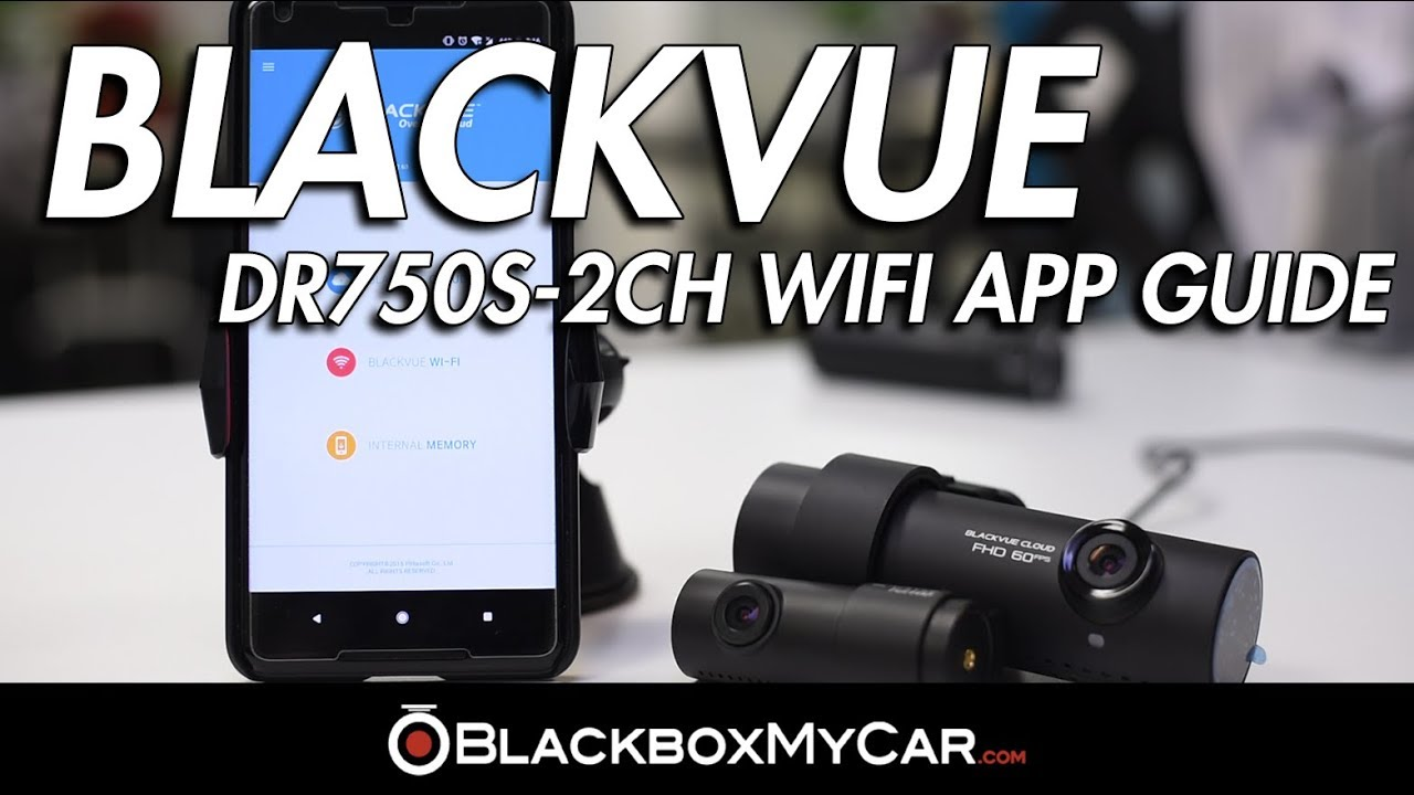 BlackVue DR750S-2CH WiFi App Guide By BlackboxMyCar