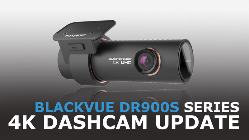 [BlackVue News] A Few Words On The Upcoming DR900S 4K Dashcam