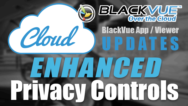 [BlackVue Cloud] Introducing Enhanced Privacy Controls