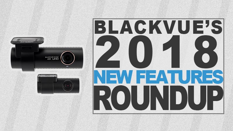 A Look Back at the BlackVue Dashcam Features Introduced in 2018