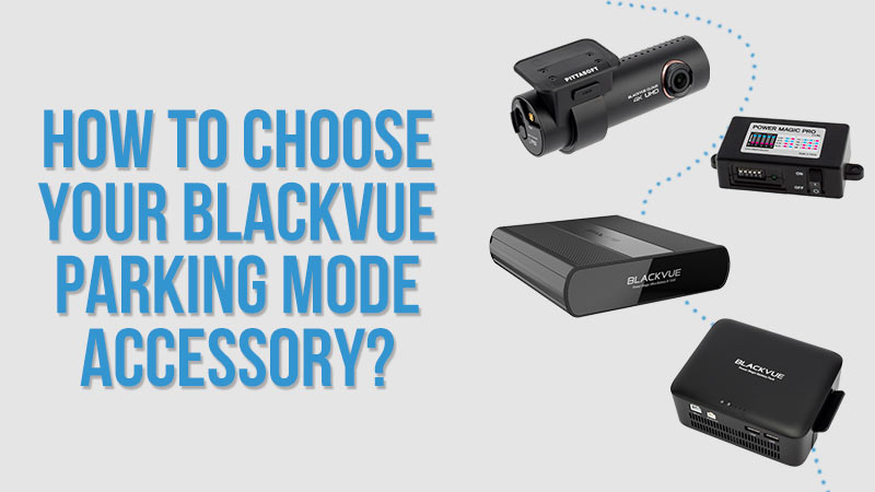 Parking Mode – How To Choose The Perfect Parking Mode Accessory For Your BlackVue?