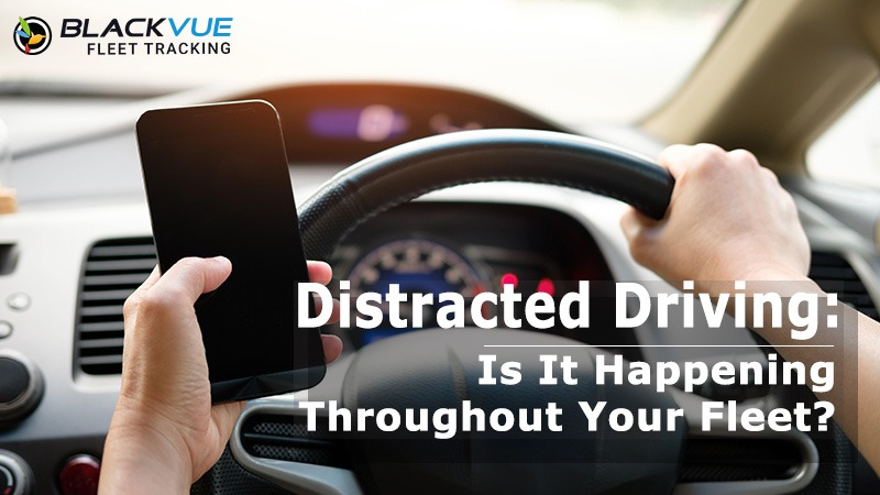 Distracted Driving: Is It Happening Throughout Your Fleet?