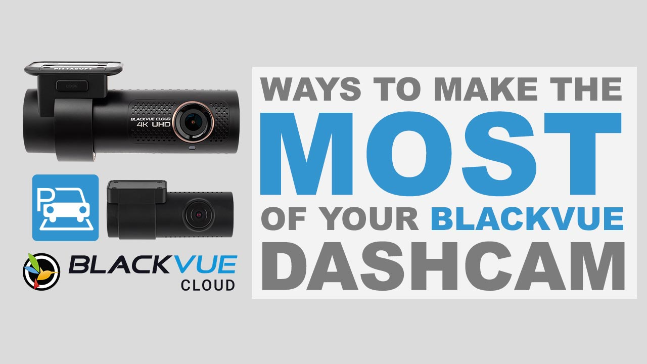 Ways to Make the Most of Your BlackVue Dashcam