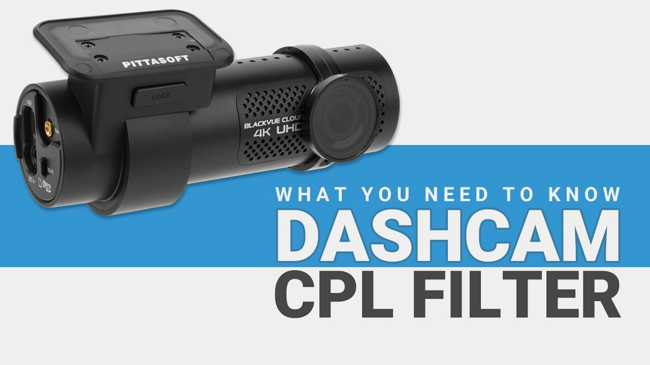 Dash Cam CPL Filter: What You Need to Know