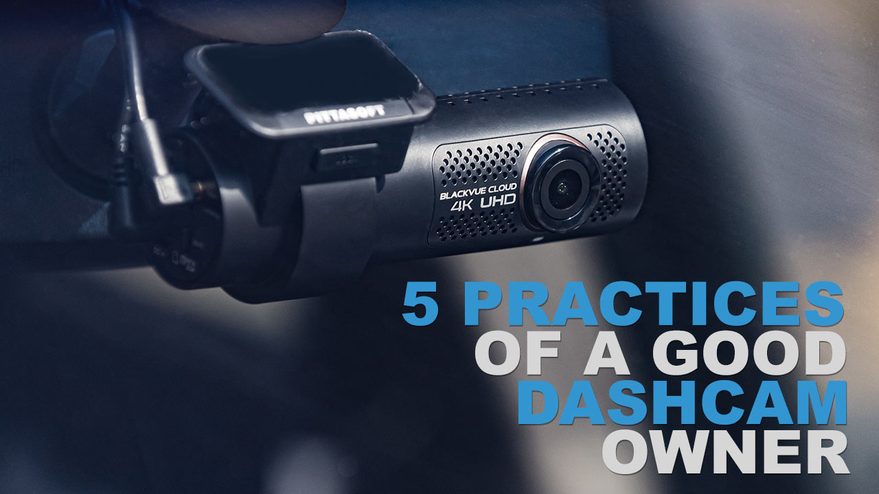 5 Practices of a Good Dashcam Owner